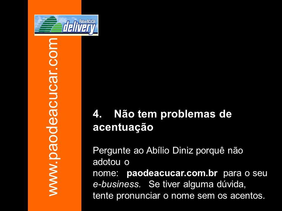 www.paodeacucar.com.br 4. Não tem problemas de acentuação
