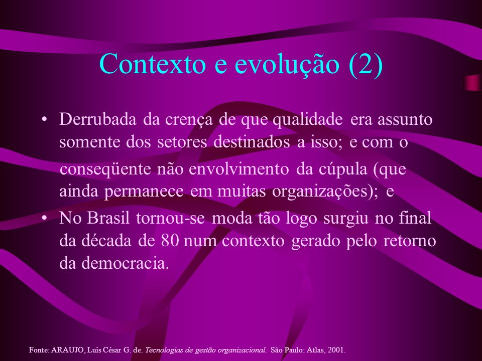 Contexto e evolução (2)Derrubada da crença de que qualidade era assunto somente dos setores destinados a isso; e com o.