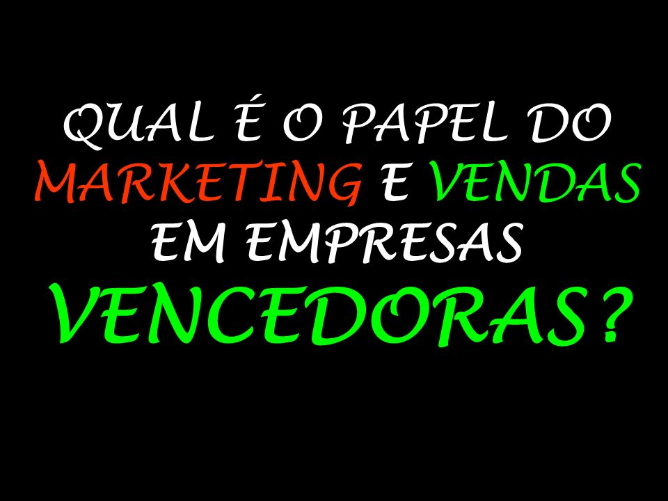 QUAL É O PAPEL DO MARKETING E VENDAS EM EMPRESAS VENCEDORAS