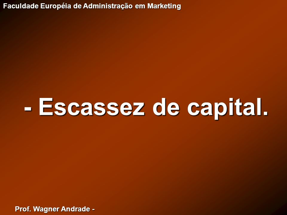 - Escassez de capital.