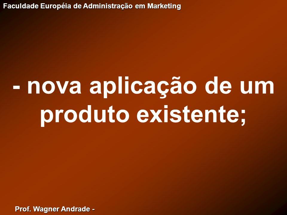 - nova aplicação de um produto existente;