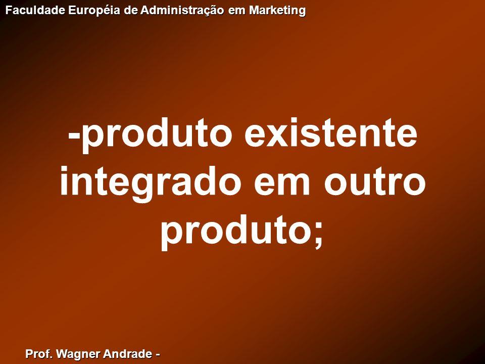 -produto existente integrado em outro produto;