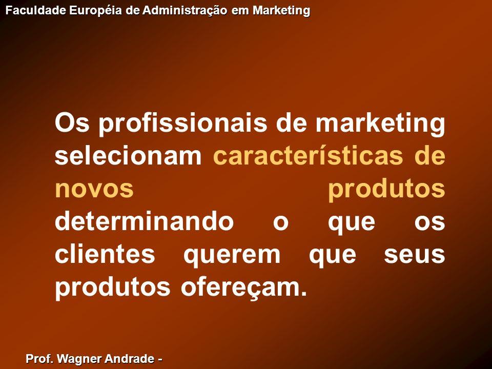 Os profissionais de marketing selecionam características de novos produtos determinando o que os clientes querem que seus produtos ofereçam.