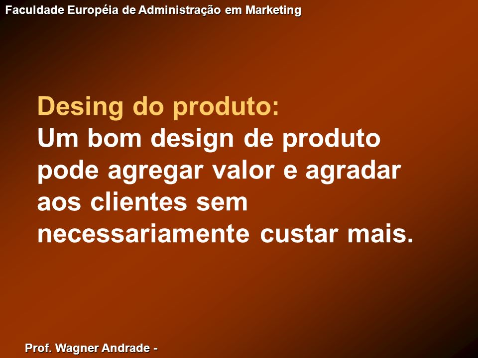 Desing do produto: Um bom design de produto pode agregar valor e agradar aos clientes sem necessariamente custar mais.
