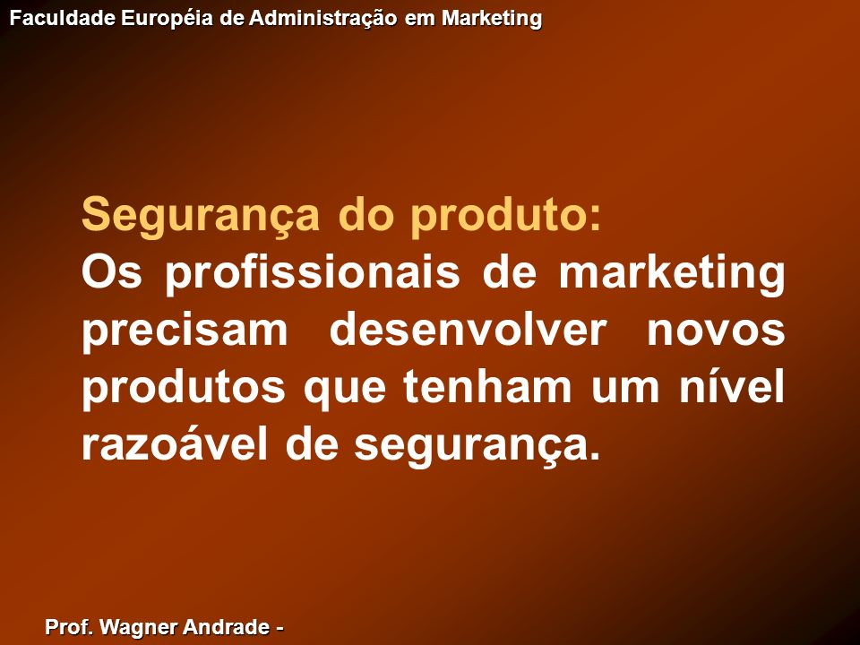 Segurança do produto:Os profissionais de marketing precisam desenvolver novos produtos que tenham um nível razoável de segurança.