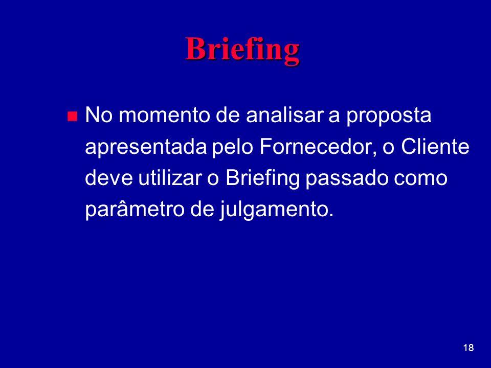 Briefing No momento de analisar a proposta apresentada pelo Fornecedor, o Cliente deve utilizar o Briefing passado como parâmetro de julgamento.