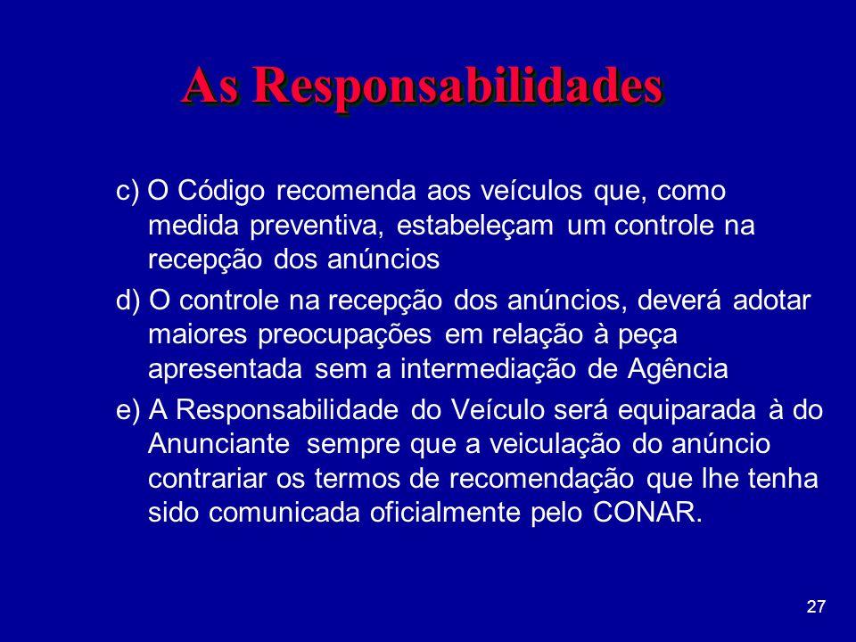 As Responsabilidades c) O Código recomenda aos veículos que, como medida preventiva, estabeleçam um controle na recepção dos anúncios.