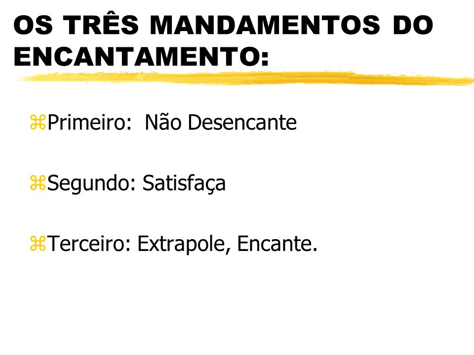 OS TRÊS MANDAMENTOS DO ENCANTAMENTO: