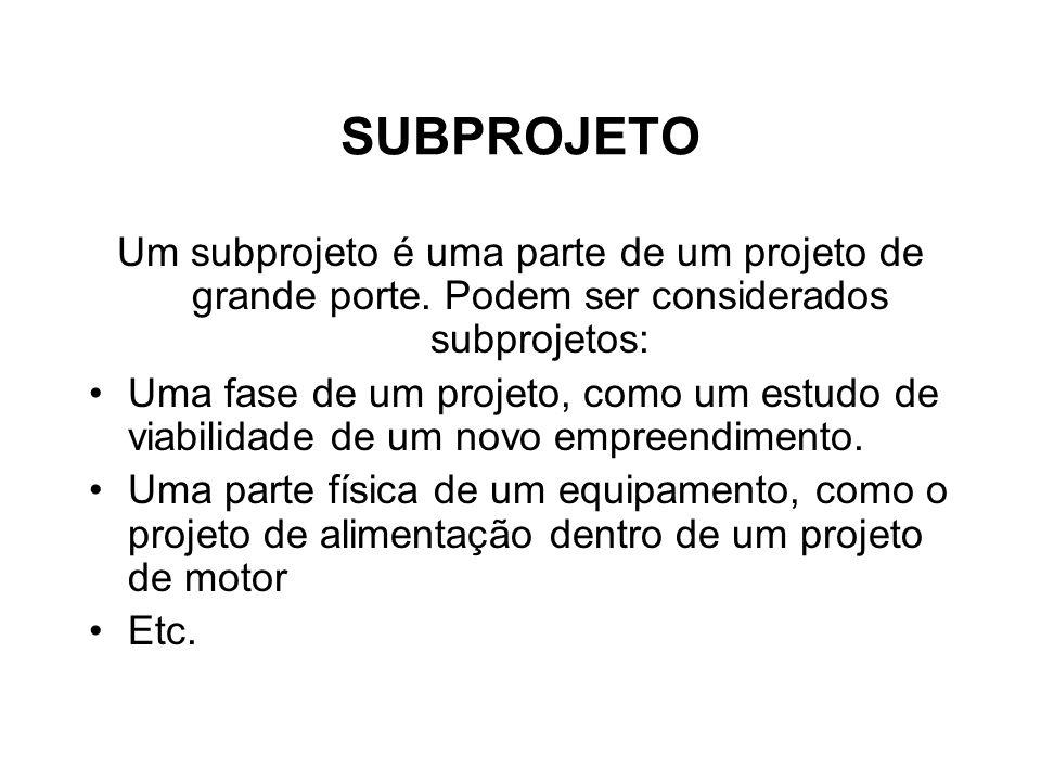 SUBPROJETO Um subprojeto é uma parte de um projeto de grande porte. Podem ser considerados subprojetos: