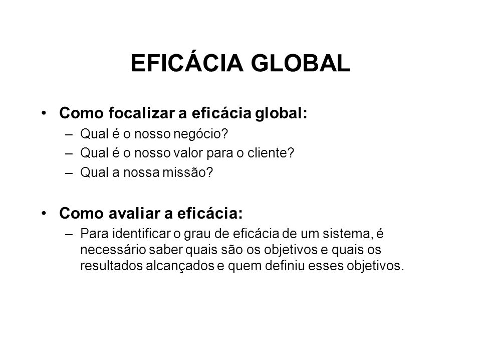 EFICÁCIA GLOBAL Como focalizar a eficácia global: