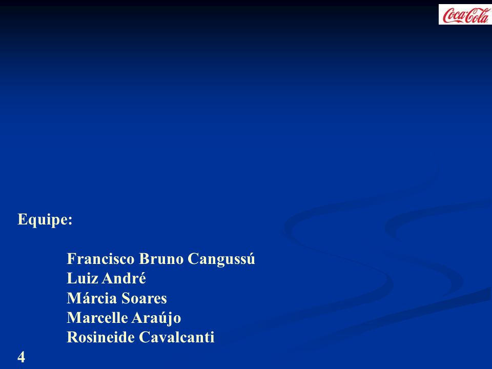 Equipe: Francisco Bruno Cangussú Luiz André Márcia Soares Marcelle Araújo Rosineide Cavalcanti 4
