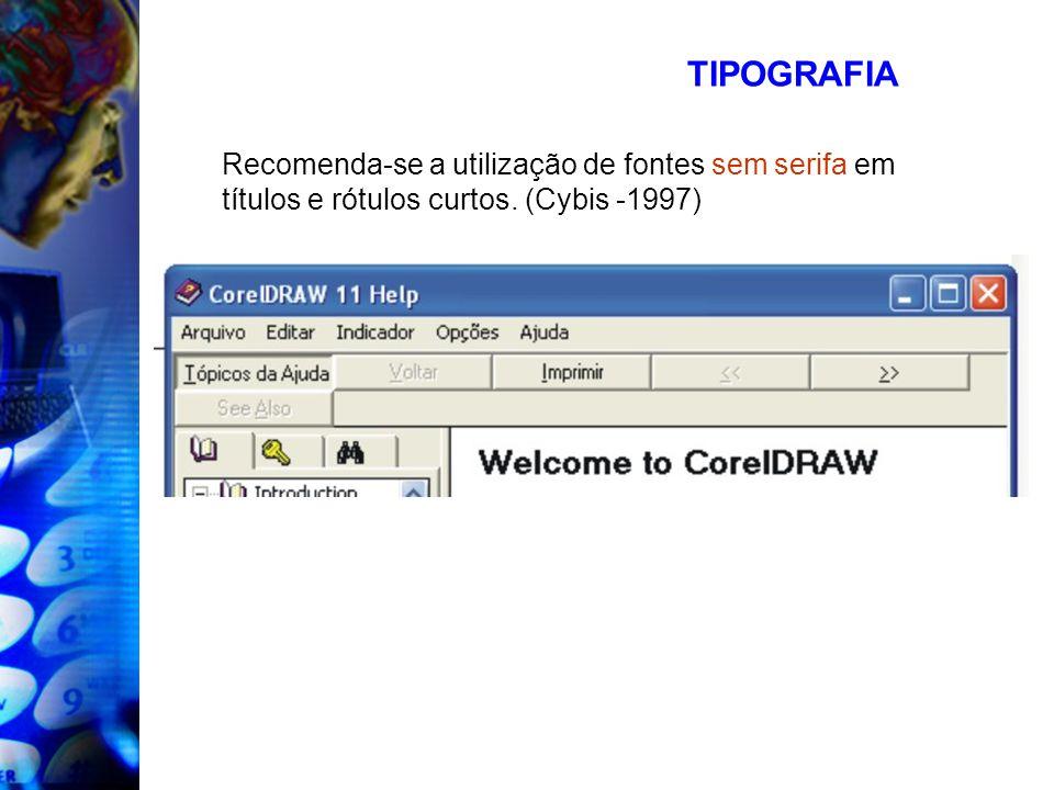 TIPOGRAFIARecomenda-se a utilização de fontes sem serifa em títulos e rótulos curtos.