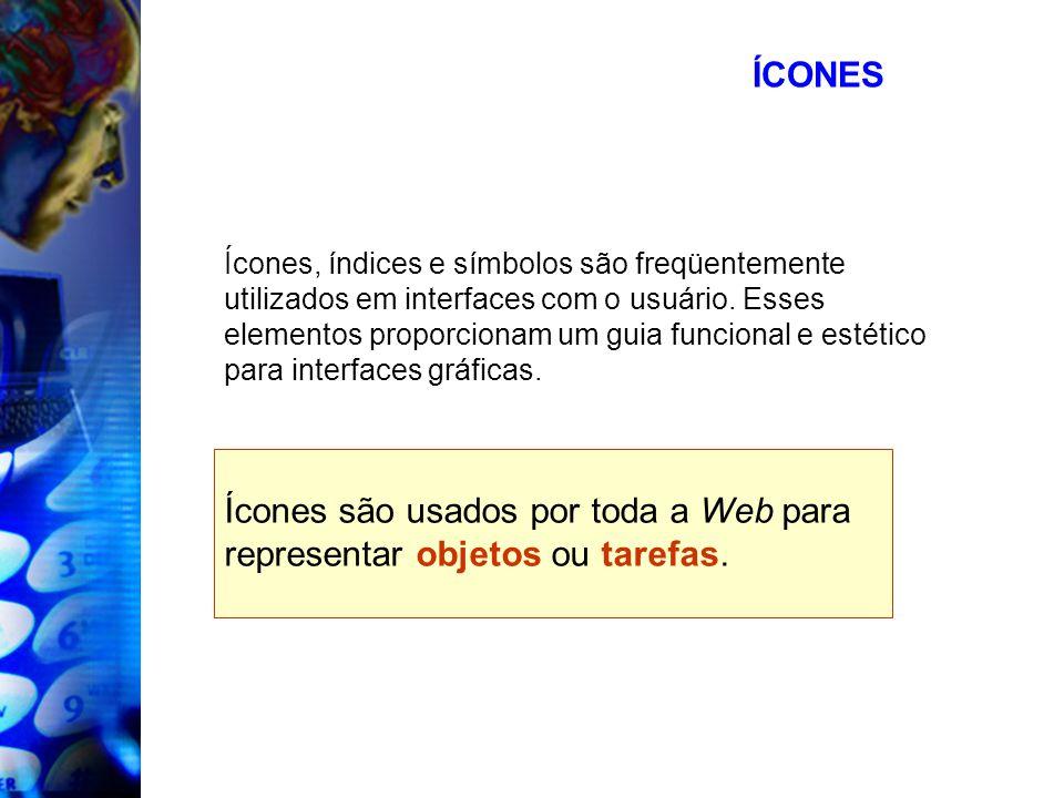 Ícones são usados por toda a Web para representar objetos ou tarefas.
