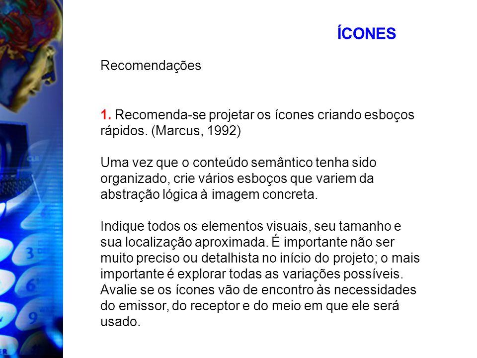 ÍCONES Recomendações. 1. Recomenda-se projetar os ícones criando esboços rápidos. (Marcus, 1992)