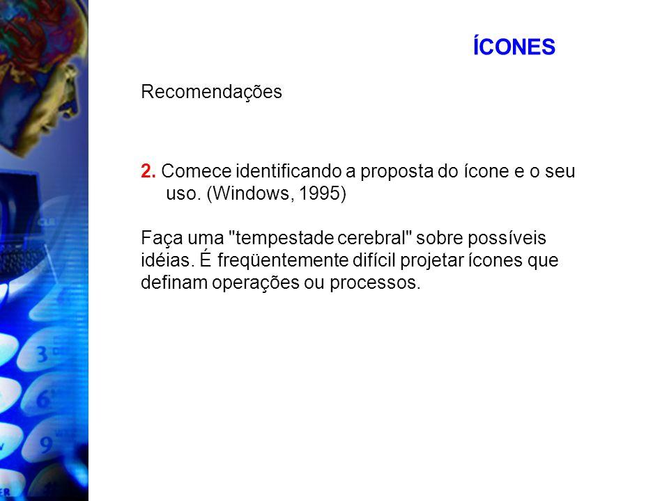 ÍCONES Recomendações. 2. Comece identificando a proposta do ícone e o seu uso. (Windows, 1995) Faça uma tempestade cerebral sobre possíveis.