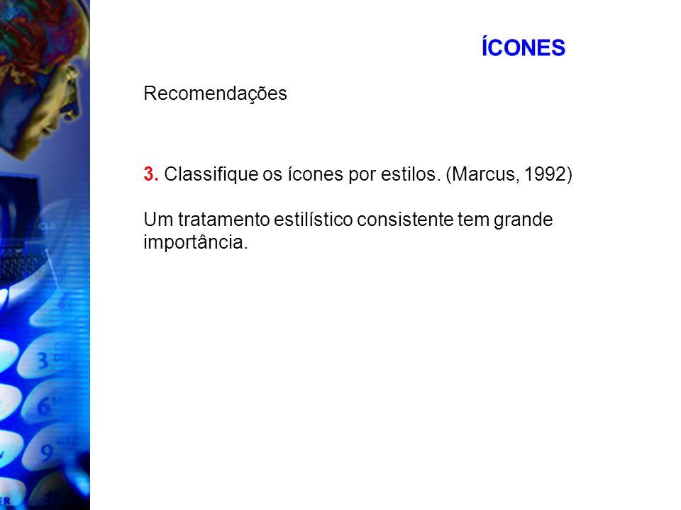 ÍCONESRecomendações. 3. Classifique os ícones por estilos. (Marcus, 1992) Um tratamento estilístico consistente tem grande.