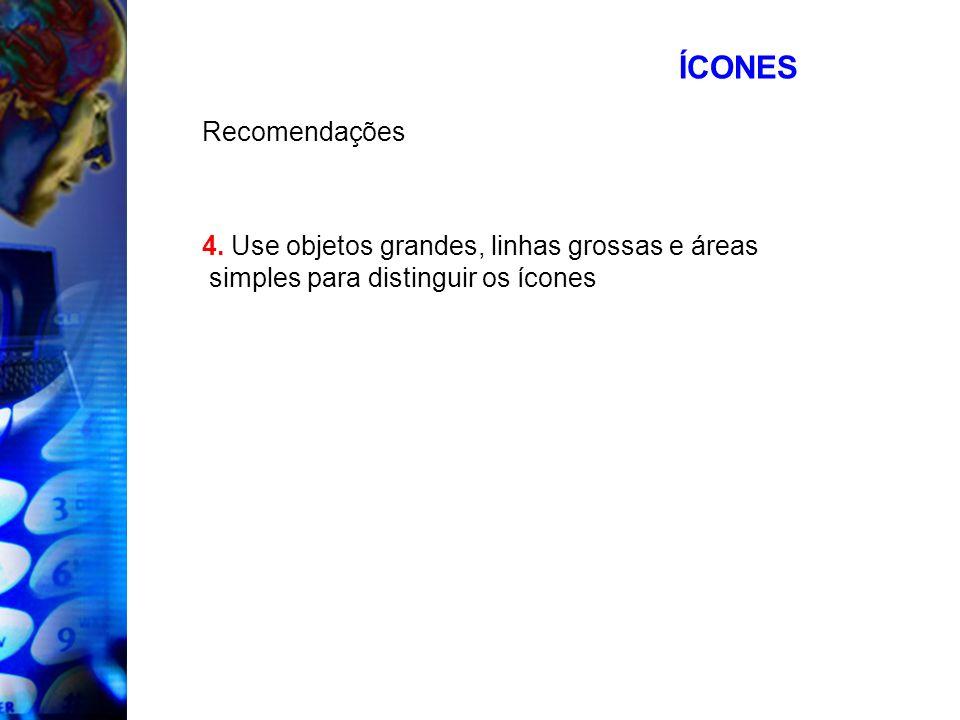 ÍCONES Recomendações 4. Use objetos grandes, linhas grossas e áreas