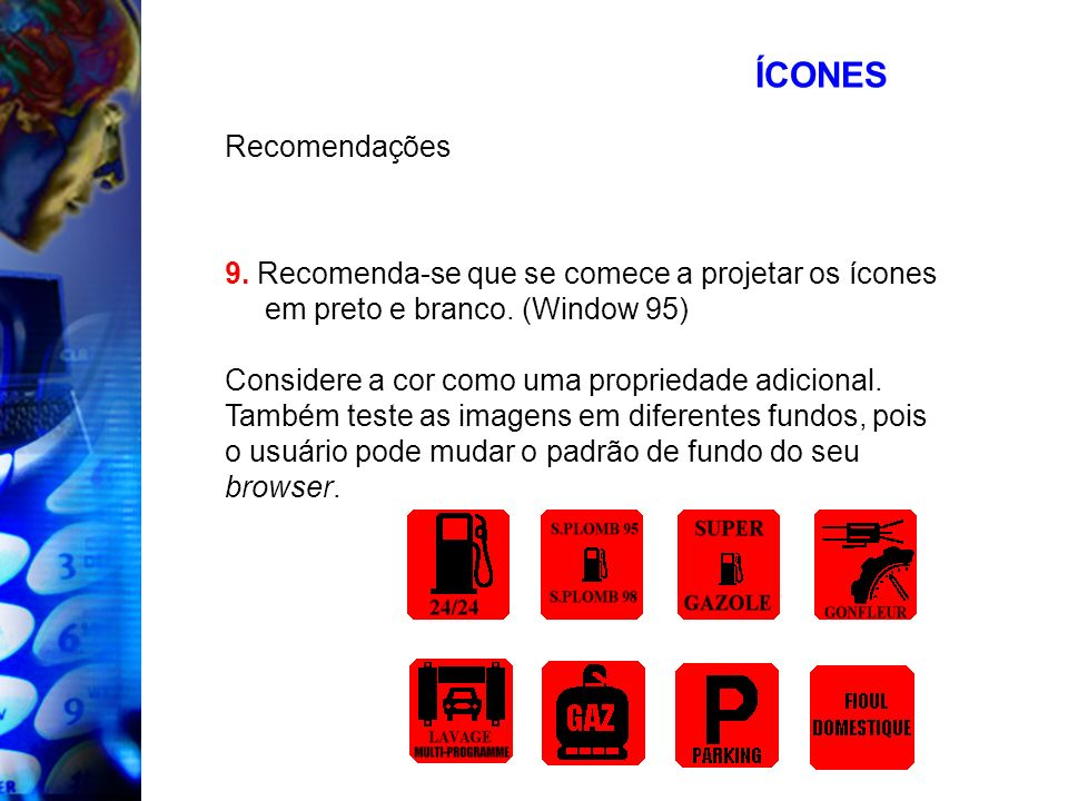 ÍCONESRecomendações. 9. Recomenda-se que se comece a projetar os ícones em preto e branco. (Window 95)