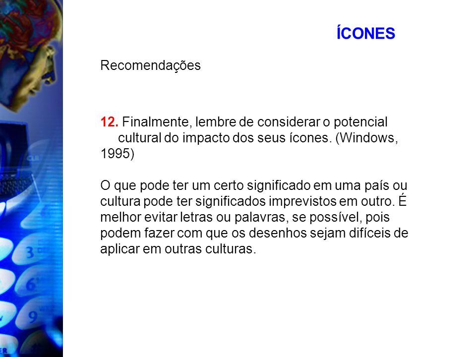 ÍCONESRecomendações. 12. Finalmente, lembre de considerar o potencial cultural do impacto dos seus ícones. (Windows,