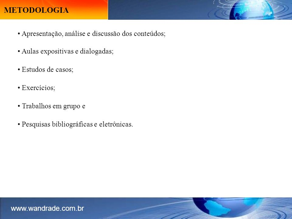 METODOLOGIA Apresentação, análise e discussão dos conteúdos;