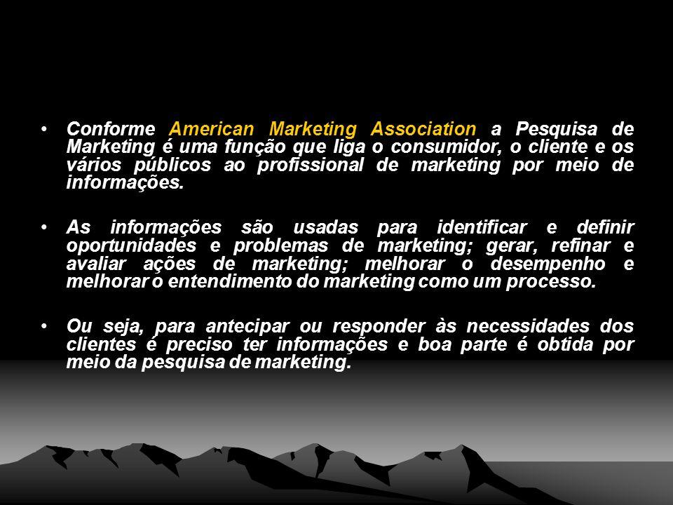 Conforme American Marketing Association a Pesquisa de Marketing é uma função que liga o consumidor, o cliente e os vários públicos ao profissional de marketing por meio de informações.