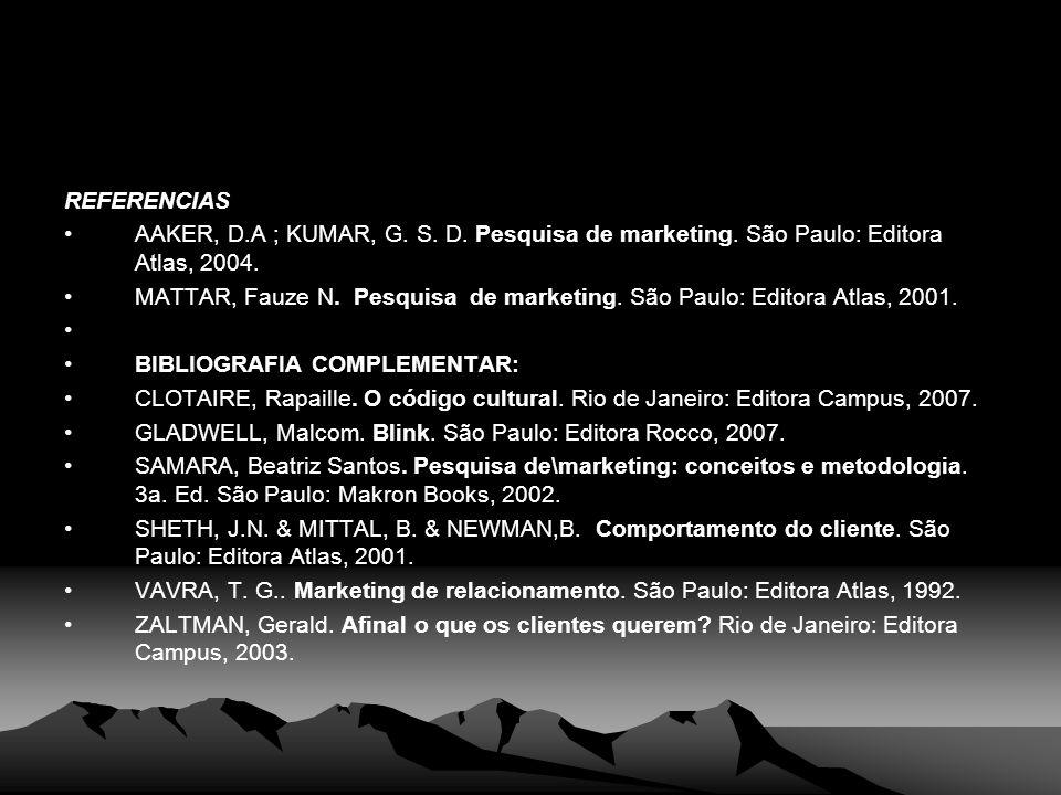 REFERENCIAS AAKER, D.A ; KUMAR, G. S. D. Pesquisa de marketing. São Paulo: Editora Atlas, 2004.