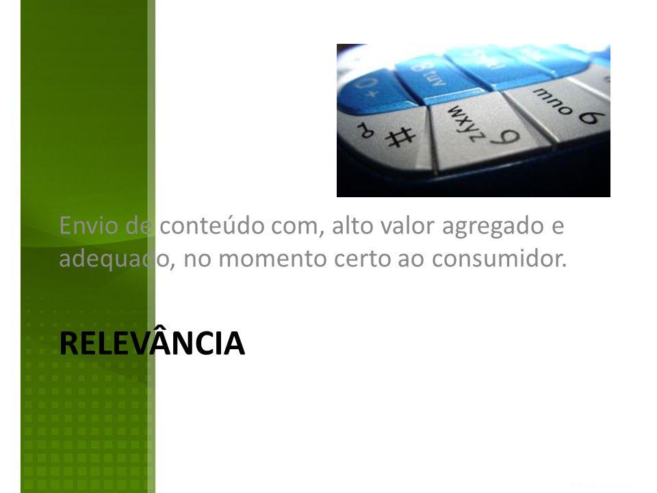 Envio de conteúdo com, alto valor agregado e adequado, no momento certo ao consumidor.