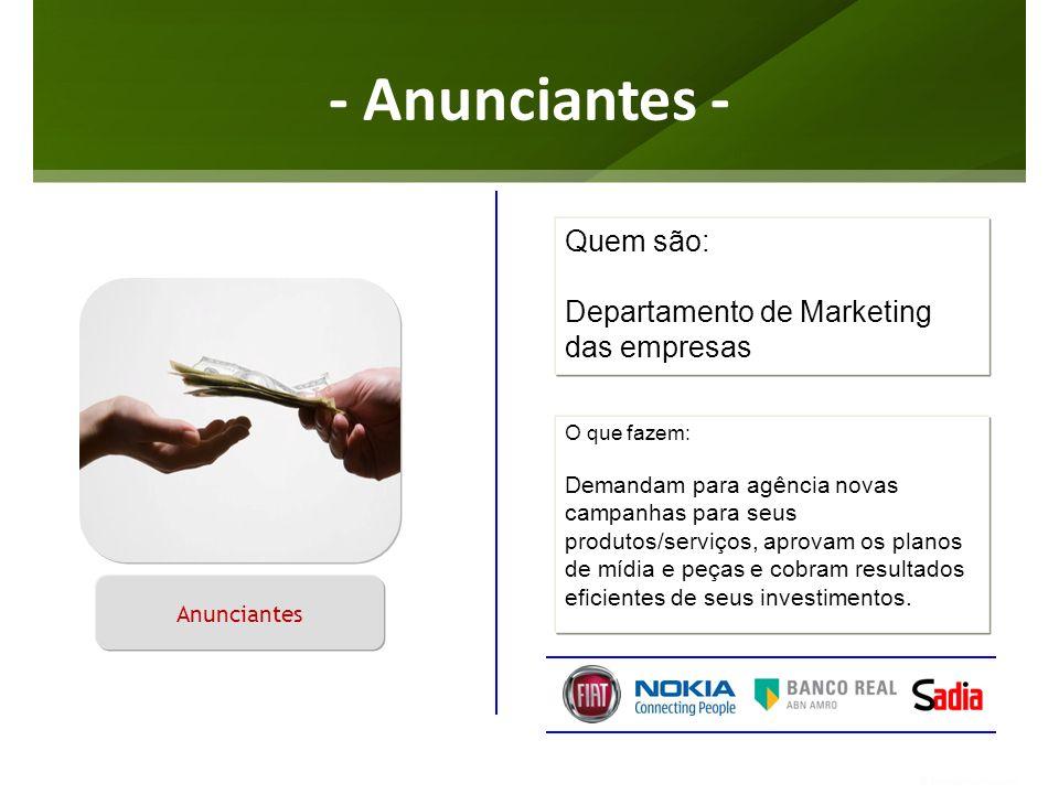 - Anunciantes - Quem são: Departamento de Marketing das empresas