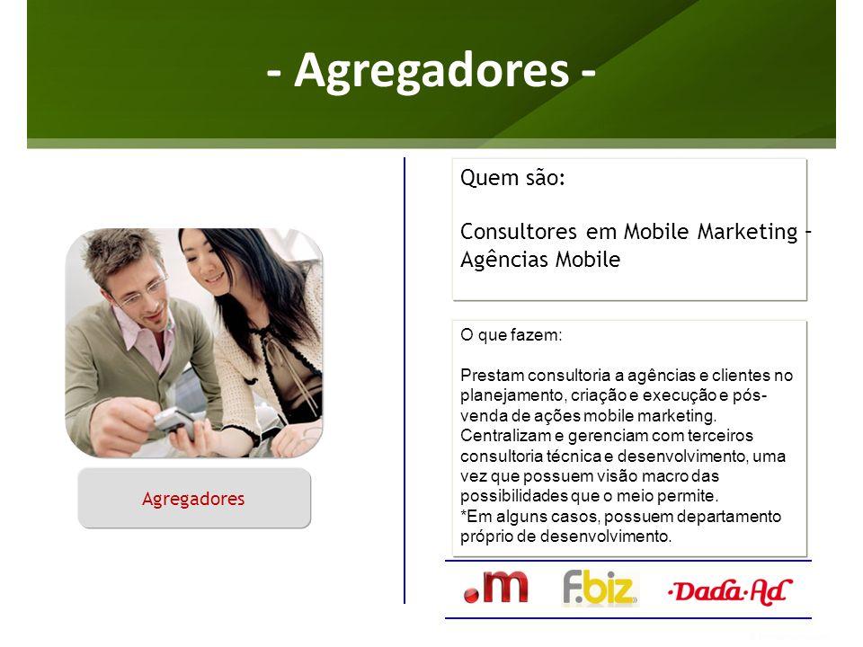 - Agregadores - Quem são: Consultores em Mobile Marketing –