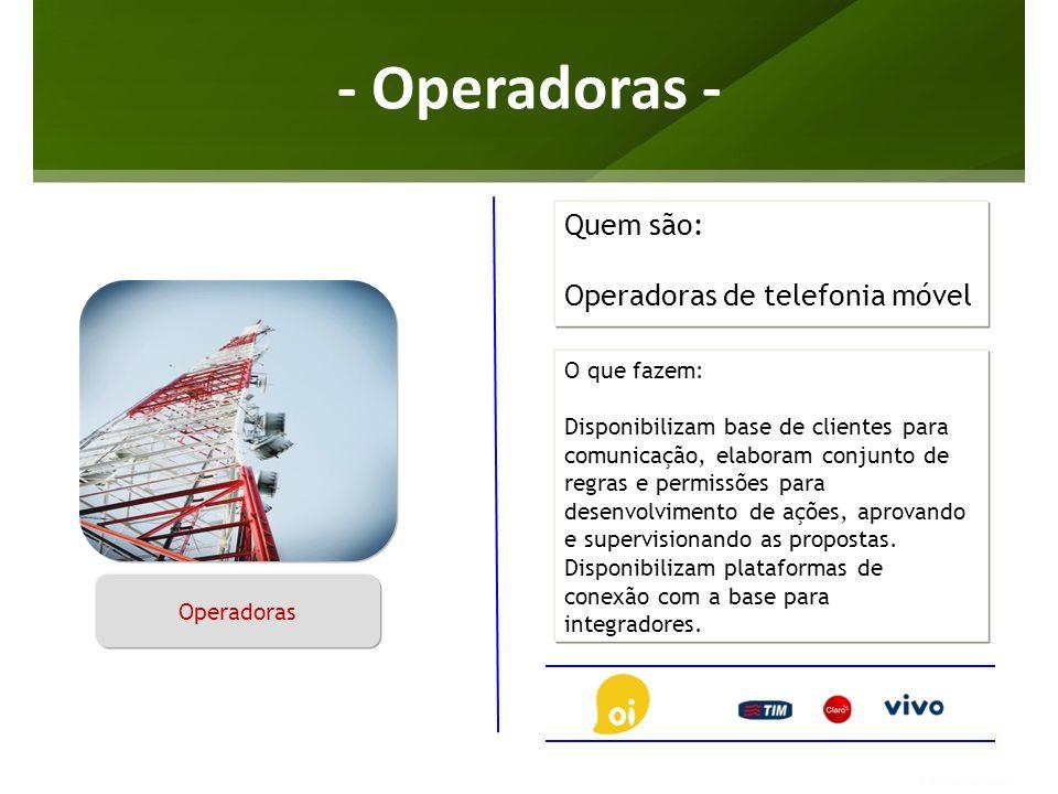 - Operadoras - Quem são: Operadoras de telefonia móvel O que fazem: