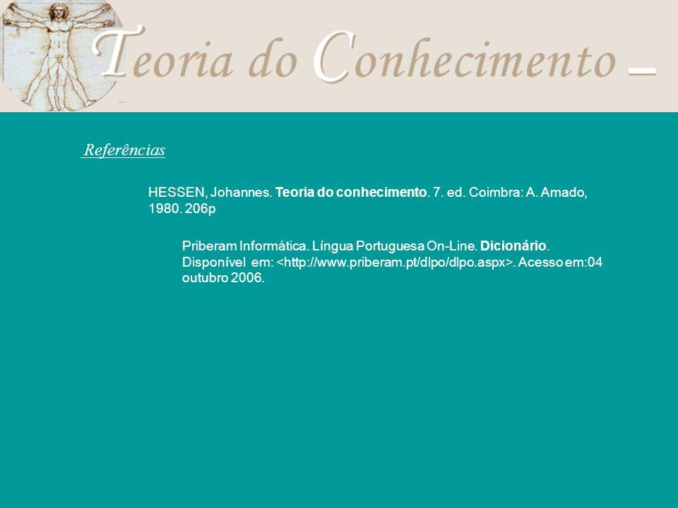 ReferênciasHESSEN, Johannes. Teoria do conhecimento. 7. ed. Coimbra: A. Amado, 1980. 206p.