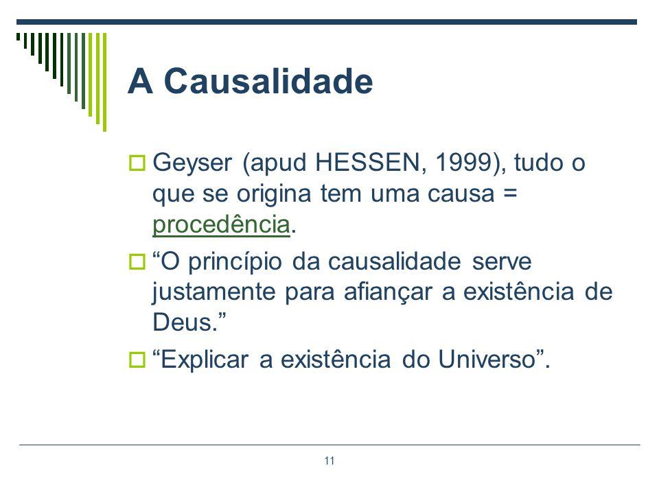 A Causalidade Geyser (apud HESSEN, 1999), tudo o que se origina tem uma causa = procedência.