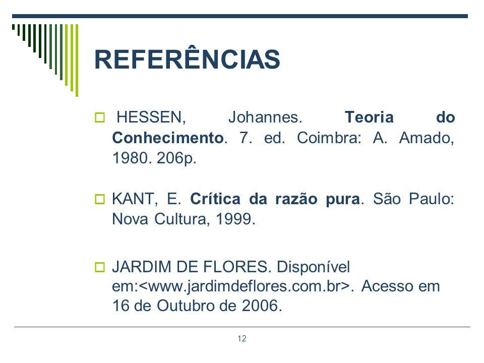 REFERÊNCIAS HESSEN, Johannes. Teoria do Conhecimento. 7. ed. Coimbra: A. Amado, 1980. 206p.
