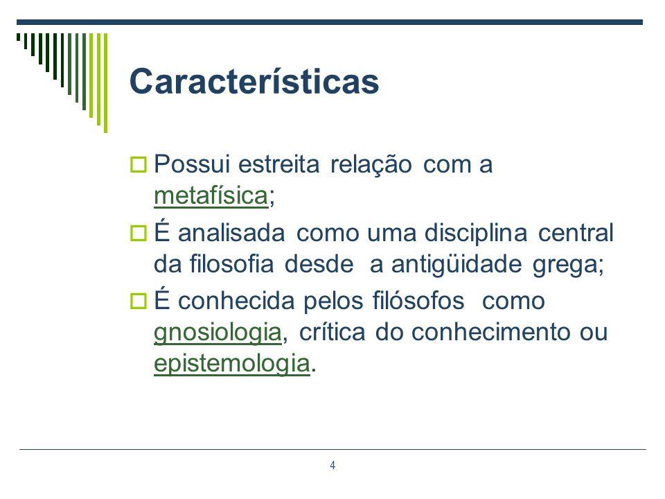 Características Possui estreita relação com a metafísica;