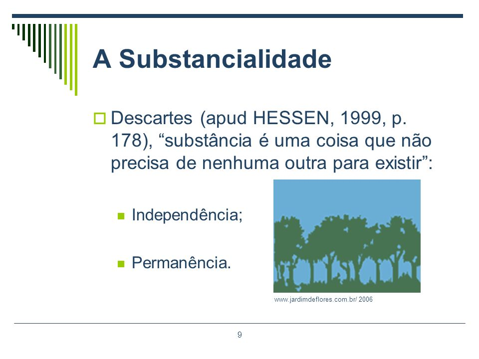 A Substancialidade Descartes (apud HESSEN, 1999, p. 178), substância é uma coisa que não precisa de nenhuma outra para existir :