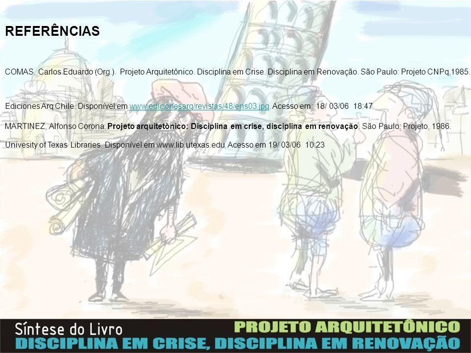 REFERÊNCIASCOMAS, Carlos Eduardo (Org.). Projeto Arquitetônico. Disciplina em Crise. Disciplina em Renovação. São Paulo: Projeto CNPq,1985.