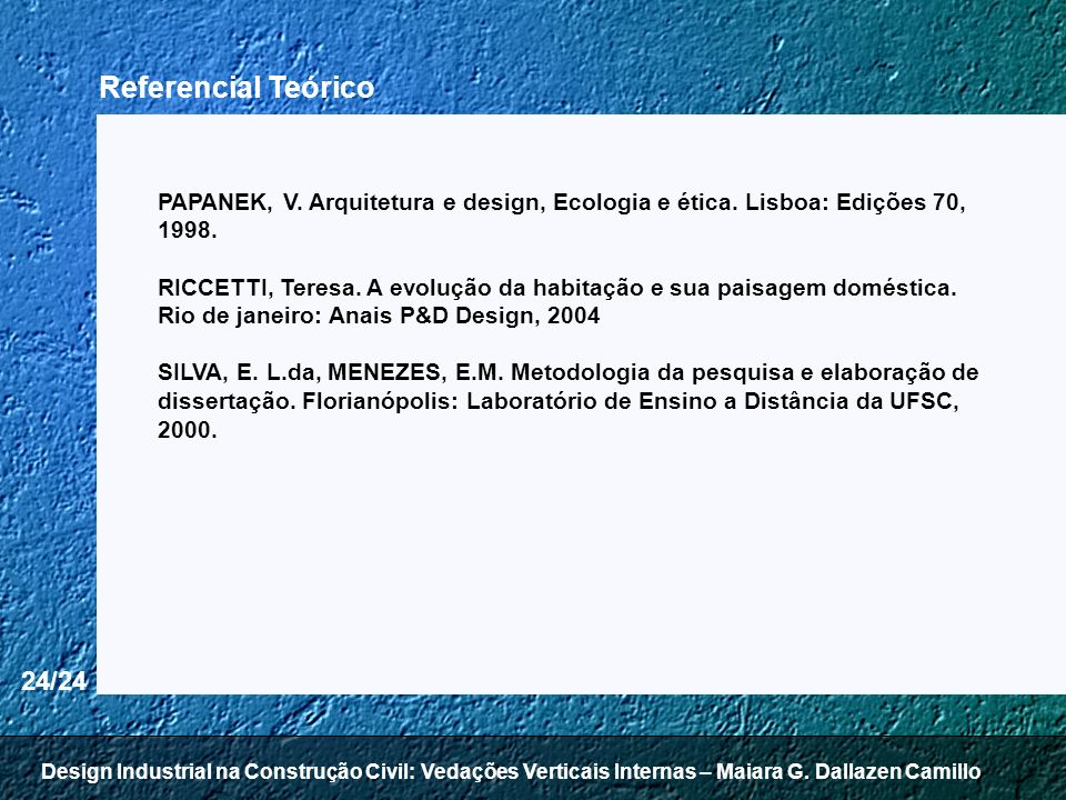 Referencial Teórico PAPANEK, V. Arquitetura e design, Ecologia e ética. Lisboa: Edições 70, 1998.