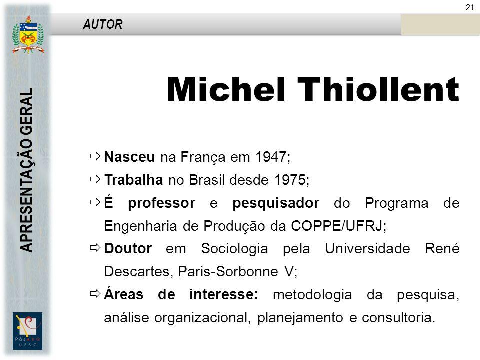 Michel Thiollent APRESENTAÇÃO GERAL Nasceu na França em 1947;