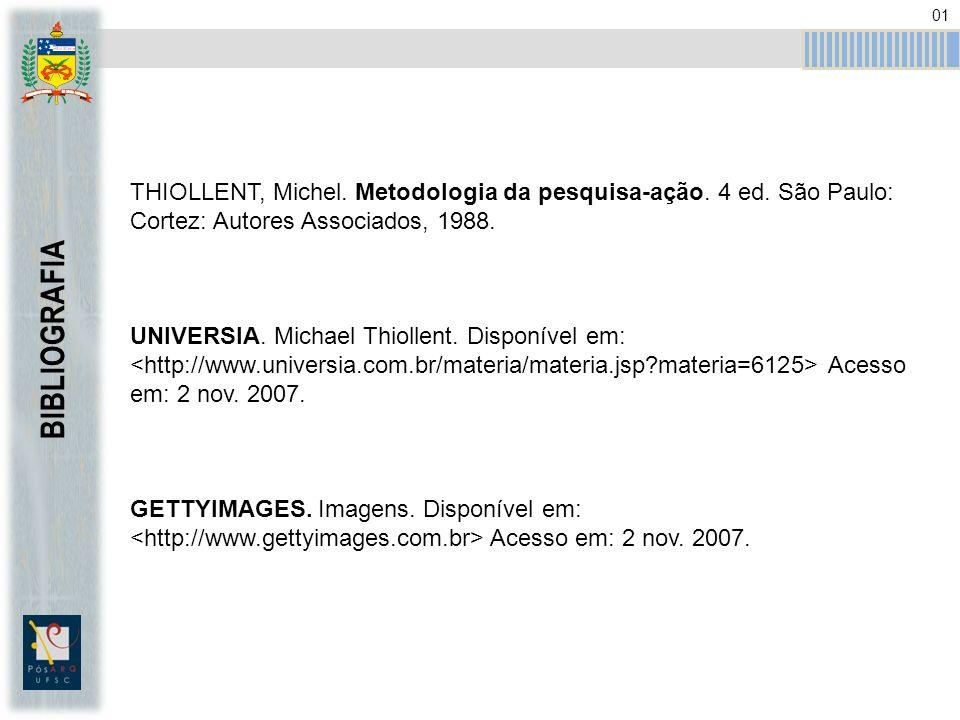01 THIOLLENT, Michel. Metodologia da pesquisa-ação. 4 ed. São Paulo: Cortez: Autores Associados, 1988.