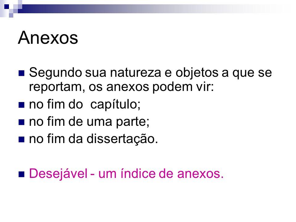 Anexos Segundo sua natureza e objetos a que se reportam, os anexos podem vir: no fim do capítulo;