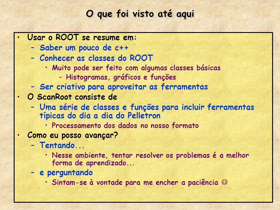 O que foi visto até aqui Usar o ROOT se resume em: