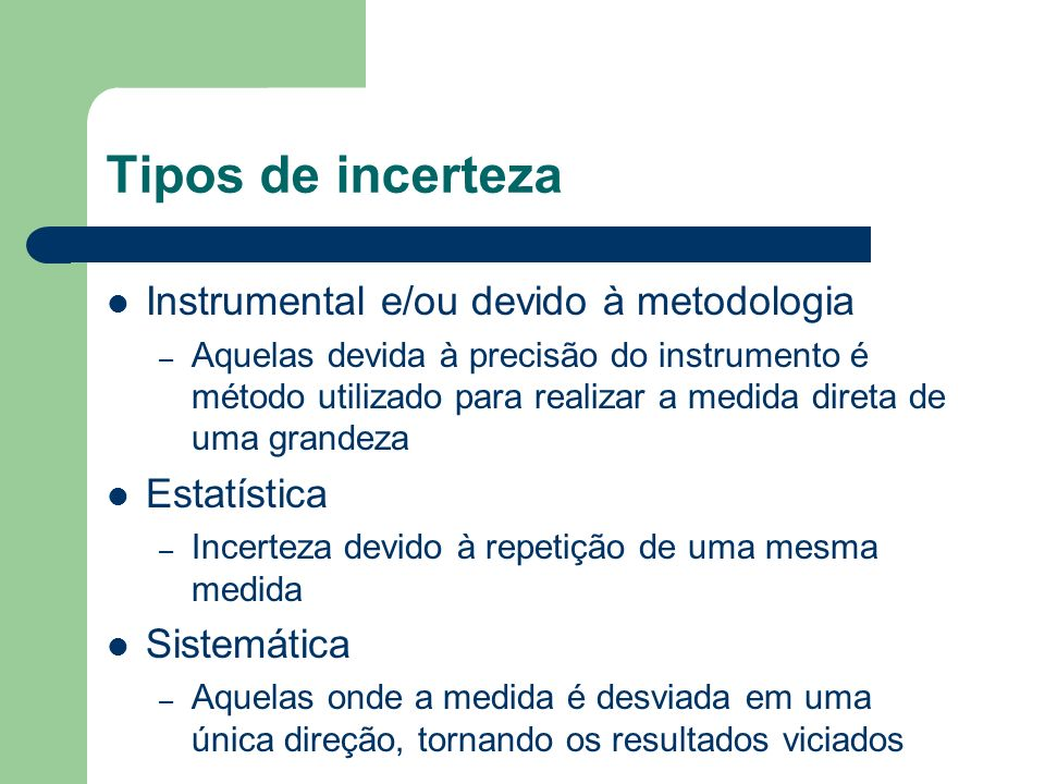 Tipos de incerteza Instrumental e/ou devido à metodologia Estatística