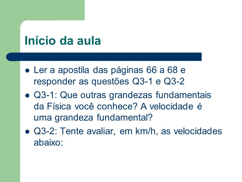 Início da aula Ler a apostila das páginas 66 a 68 e responder as questões Q3-1 e Q3-2.