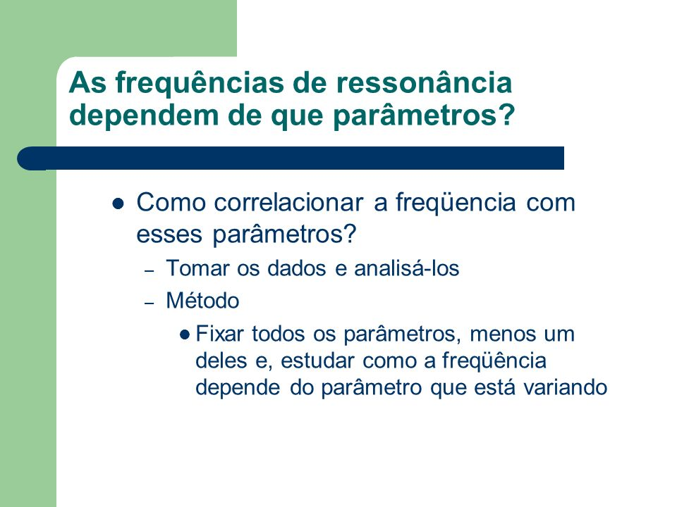 As frequências de ressonância dependem de que parâmetros