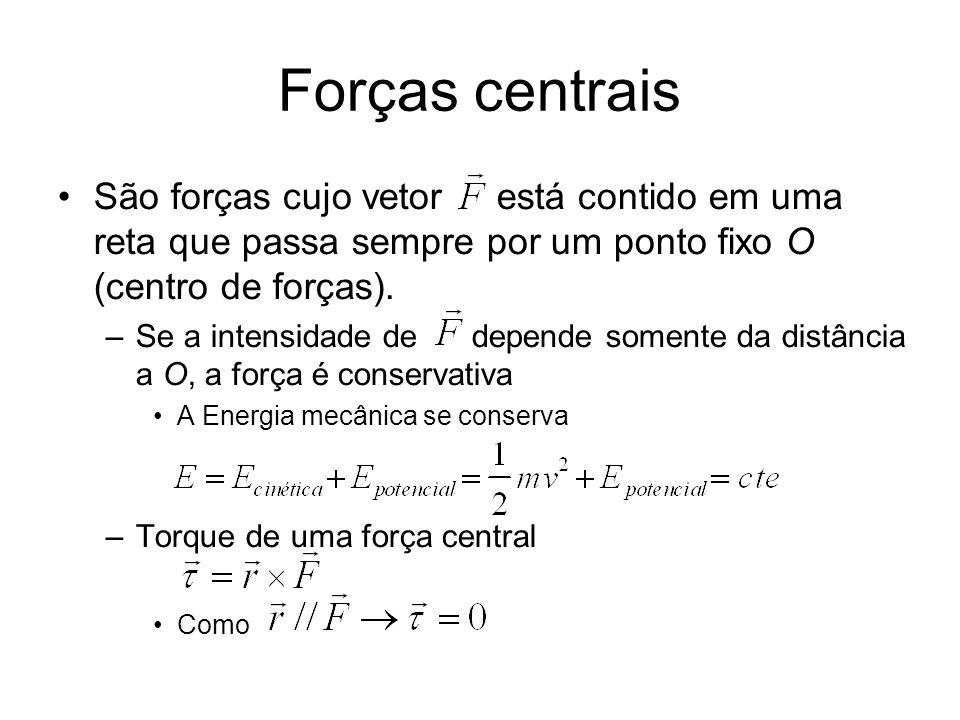 Forças centrais São forças cujo vetor está contido em uma reta que passa sempre por um ponto fixo O (centro de forças).