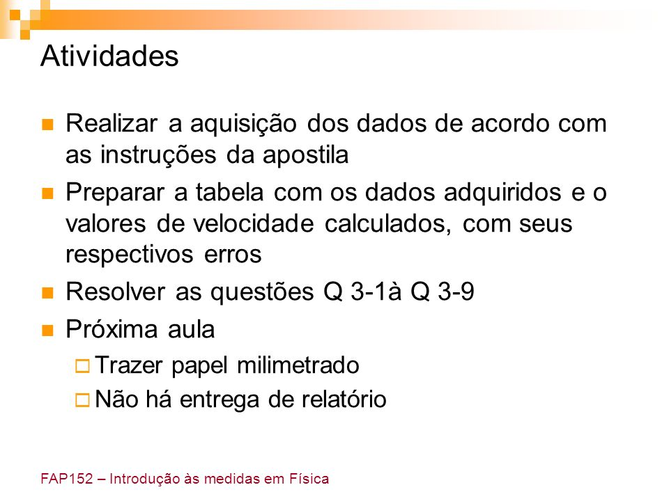 AtividadesRealizar a aquisição dos dados de acordo com as instruções da apostila.