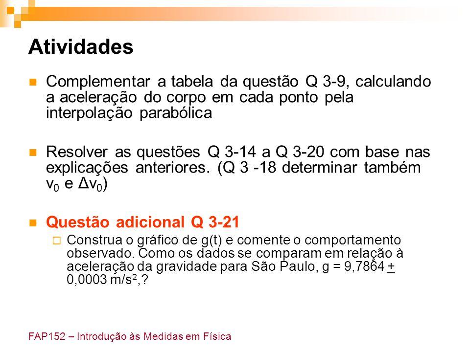Atividades Complementar a tabela da questão Q 3-9, calculando a aceleração do corpo em cada ponto pela interpolação parabólica.