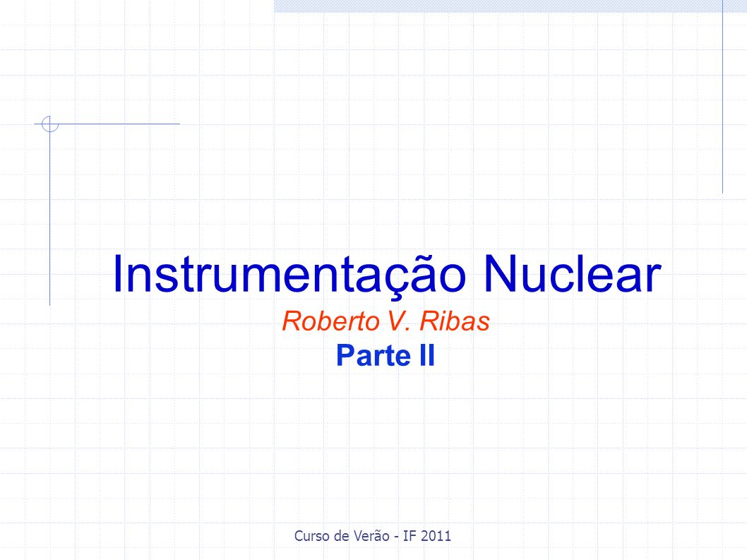 Instrumentação Nuclear Roberto V. Ribas Parte II