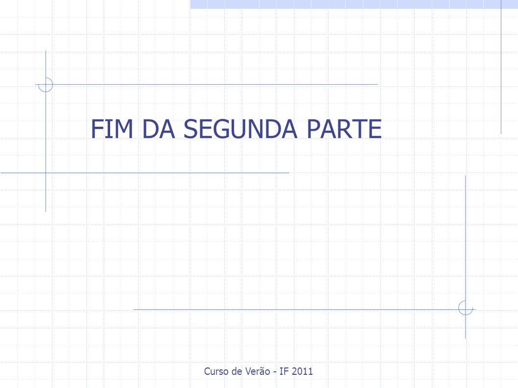 FIM DA SEGUNDA PARTE Curso de Verão - IF 2011