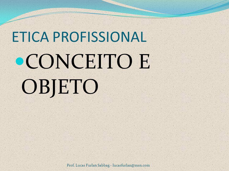 CONCEITO E OBJETO ETICA PROFISSIONAL